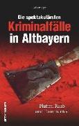Cover-Bild zu Die spektakulärsten Kriminalfälle in Altbayern von Bürger, Udo