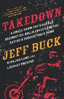 Cover-Bild zu Takedown: A Small-Town Cop's Battle Against the Hells Angels and the Nation S Biggest Drug Gang von Buck, Jeff
