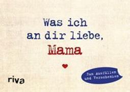 Cover-Bild zu Was ich an dir liebe, Mama - Miniversion von Reinwarth, Alexandra