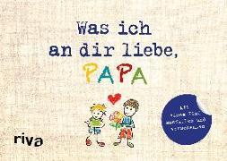 Cover-Bild zu Was ich an dir liebe, Papa - Version für Kinder von Reinwarth, Alexandra