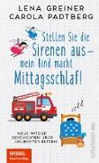 Cover-Bild zu Stellen Sie die Sirenen aus - mein Kind macht Mittagsschlaf! (eBook) von Padtberg, Carola