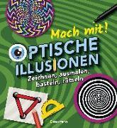 Cover-Bild zu Mach mit! - Optische Illusionen: Zeichnen, ausmalen, basteln, rätseln, spielen! Das Aktivbuch für Kinder ab 6 Jahren von Baker, Laura