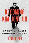 Cover-Bild zu Becoming Kim Jong Un (eBook) von Pak, Jung H.