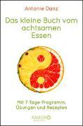 Cover-Bild zu Das kleine Buch vom achtsamen Essen von Danz, Antonie