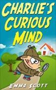 Cover-Bild zu Scott, Emma: Charlie's Curious Mind (Bedtime Stories for Children, Bedtime Stories for Kids, Children's Books Ages 3 - 5) (eBook)