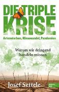 Cover-Bild zu Die Triple-Krise: Artensterben, Klimawandel, Pandemien von Settele, Josef
