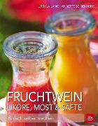 Cover-Bild zu Fruchtwein, Liköre, Most & Säfte von Lang, Ursula