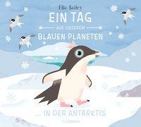 Cover-Bild zu Ein Tag auf unserem blauen Planeten: In der Antarktis von Bailey, Ella