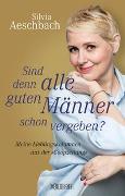 Cover-Bild zu Sind denn alle guten Männer schon vergeben? von Aeschbach, Silvia