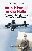 Cover-Bild zu Huber, Christian: Vom Himmel in die Hölle - Zeitzeugenbericht eines Nachtfernaufklärers (eBook)