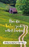 Cover-Bild zu Tepperwein, Kurt: Über die Natur zu dir selbst finden (eBook)