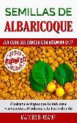 Cover-Bild zu Semillas de Albaricoque - ¿La Cura del Cáncer con Vitamina B17? (eBook) von Adams, Marcus D.