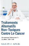 Cover-Bild zu Traitements Alternatifs Non-Toxiques Contre Le Cancer (eBook) von Adams, Marcus D.
