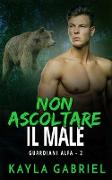 Cover-Bild zu Non ascoltare il male (Guardiani Alfa, #2) (eBook) von Gabriel, Kayla