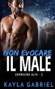 Cover-Bild zu Non evocare il male (Guardiani Alfa, #3) (eBook) von Gabriel, Kayla