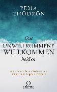 Cover-Bild zu Das Unwillkommene willkommen heißen (eBook) von Chödrön, Pema