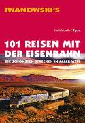 Cover-Bild zu 101 Reisen mit der Eisenbahn - Reiseführer von Iwanowski von Moeller, Armin E.
