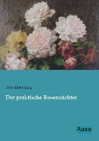 Cover-Bild zu Der praktische Rosenzüchter von Ehrenberg, Fritz