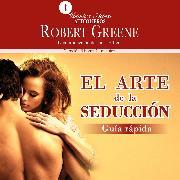 Cover-Bild zu Greene, Robert: El arte de la seducción. Guía rápida (Audio Download)