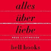 Cover-Bild zu hooks, bell: Alles über Liebe - Neue Sichtweisen (ungekürzt) (Audio Download)