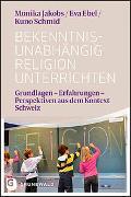 Cover-Bild zu Bekenntnisunabhängig Religion unterrichten von Jakobs, Monika