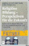 Cover-Bild zu Religiöse Bildung - Perspektiven für die Zukunft von Lehner-Hartmann, Andrea (Hrsg.)