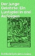 Cover-Bild zu Lessing, Gotthold Ephraim: Der junge Gelehrte: Ein Lustspiel in drei Aufzügen (eBook)