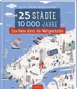 Cover-Bild zu 25 Städte, 10 000 Jahre - eine Reise durch die Weltgeschichte von Turner, Tracey
