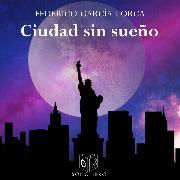Cover-Bild zu Ciudad sin sueño - dramatizado (Audio Download) von Lorca, Federico García