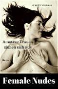 Cover-Bild zu Female Nudes 1 - Amateur Frauen ziehen sich aus (eBook) von Prommersberger, Jürgen
