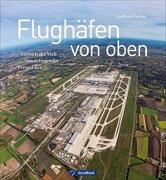 Cover-Bild zu Flughäfen von oben von Fecker, Andreas