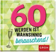 Cover-Bild zu 60 werden ist wahnsinnig berauschend! von Groh Verlag