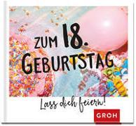 Cover-Bild zu Zum 18. Geburtstag - Lass dich feiern! von Groh Verlag