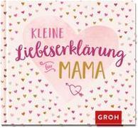 Cover-Bild zu Kleine Liebeserklärung - für Mama von Groh Verlag