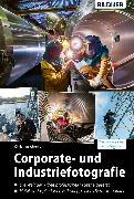 Cover-Bild zu Corporate- und Industriefotografie: Die Welt der Arbeit professionell in Szene gesetzt (eBook) von Ahrens, Christian