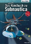 Cover-Bild zu Das inoffizielle Handbuch zu Subnautica: Alle Tipps und Tricks zum Spiel mit Lexikon der Kreaturen (eBook) von Zintzsch, Andreas