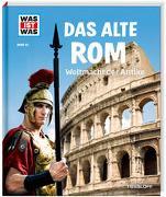 Cover-Bild zu WAS IST WAS Band 55 Das alte Rom. Weltmacht der Antike von Hojer, Sabine