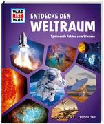 Cover-Bild zu WAS IST WAS Entdecke den Weltraum von Tessloff Verlag Ragnar Tessloff GmbH & Co.KG (Hrsg.)