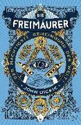 Cover-Bild zu Dickie, John: Die Freimaurer - Der mächtigste Geheimbund der Welt