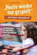 """Cover-Bild zu """"Heute wieder nur gespielt"""" - und dabei viel gelernt! von Franz, Margit"""