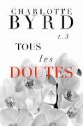Cover-Bild zu Tous Les Doutes (Tous Les Mensonges, #3) (eBook) von Byrd, Charlotte