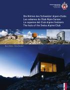 Die Hütten des Schweizer Alpen-Club Les cabanes du Club Alpin Suisse Le capanne del Club Alpino Svizzero The huts of the Swiss Alpine Club von Kundert, Remo