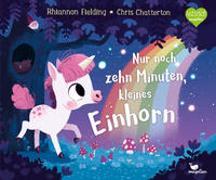 Cover-Bild zu Nur noch zehn Minuten, kleines Einhorn von Fielding, Rhiannon
