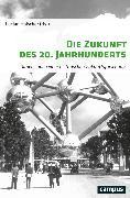 Cover-Bild zu Die Zukunft des 20. Jahrhunderts (eBook) von Mauelshagen, Franz (Beitr.)
