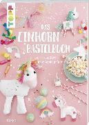 Cover-Bild zu Das Einhorn-Bastelbuch von Deges, Pia