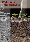 Cover-Bild zu Waldböden der Schweiz 3. Regionen Mittelland und Voralpen