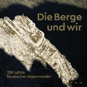 Cover-Bild zu Die Berge und wir von Deutscher Alpenverein (Hrsg.)