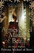 Cover-Bild zu Agnès Sorel: Mistress of Beauty von of Kent, HRH Princess Michael