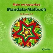 Mein extrastarkes Mandala-Malbuch für Kinder ab 8 von Loewe Kreativ (Hrsg.)