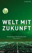 Cover-Bild zu Welt mit Zukunft von Radermacher, Franz Josef